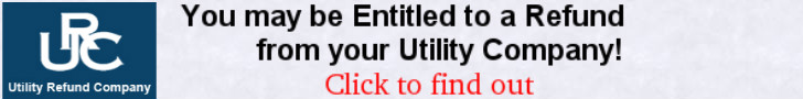 You may be Entitled to a Refund from your Utility Company. Click here to find out how.